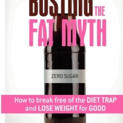 Busting The Fat Myth: How To Break Free From The Diet Trap And Lose Weight For Good (Volume 1)