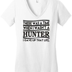 Was A Time When I Wasn'T A Hunter Gave Up That Life Juniors V-Neck Large White