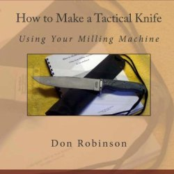 How To Make A Tactical Knife: Using Your Milling Machine