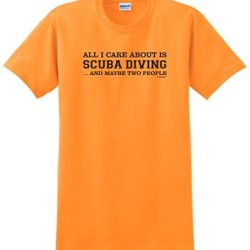 All I Care About Is Scuba Diving And Maybe 2 People T-Shirt Small Tangerine