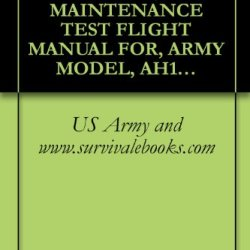 Us Army Technical Manual, Maintenance Test Flight Manual For, Army Model, Ah-1F Attack Helicopter, Tm 1-1520-236-Mtf, 2001