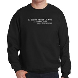 To Knife Throwing Or Not To Knife Throwing Men Sweatshirt
