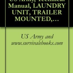 Tm 10-3510-222-24P, Us Army, Technical Manual, Laundry Unit, Trailer Mounted, M85 Model M85-200, Nsn 3510-01-365-5687, 1993