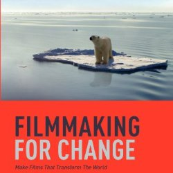 Filmmaking For Change: Make Films That Transform The World