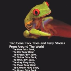 """12 Books In 1: Andrew Lang'S Complete """"Fairy Book"""" Series. The Blue, Red, Green, Yellow, Pink, Grey, Violet, Crimson, Brown, Orange, Olive, And Lilac ... And Fairy Stories From Around The World."""