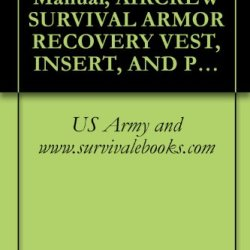 Us Army Technical Manual, Aircrew Survival Armor Recovery Vest, Insert, And Packets, (Sarvip), Tm 1-1680-359-10, 1992