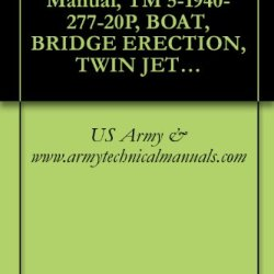 Us Army, Technical Manual, Tm 5-1940-277-20P, Boat, Bridge Erection, Twin Jet Aluminum Hull Model Uscsbmk-1 (Nsn 1940-01-105-5728) Model Uscsbmk-2 (1940-01-218-9165) {Tm 1940-20P/4}