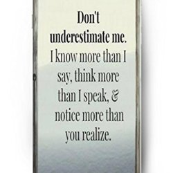Ouo Snap-On Protective Hard Cover - Don'T Understimate Me I Know More Than I Say Think More Than I Speak Notice More Than You Realize - 4.7 Inch Apple Iphone 6 Case Inspirational And Motivational Life Quotes