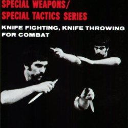 Knife Fighting, Knife Throwing For Combat (Special Forces/Ranger-Udt/Seal Hand-To-Hand Combat/Special W)