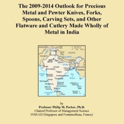 The 2009-2014 Outlook For Precious Metal And Pewter Knives, Forks, Spoons, Carving Sets, And Other Flatware And Cutlery Made Wholly Of Metal In India