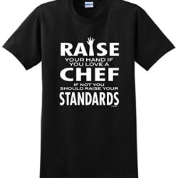Love A Chef If Not Raise Your Standards T-Shirt Large Black