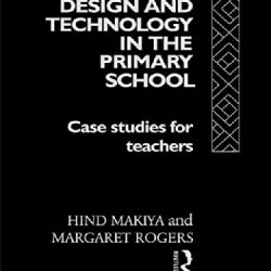 Design And Technology In The Primary School: Case Studies For Teachers (Subjects In The Primary School)