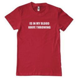 Knife Throwing Is In My Blood Sport Hobby T-Shirt Tee Shirt Top Red M