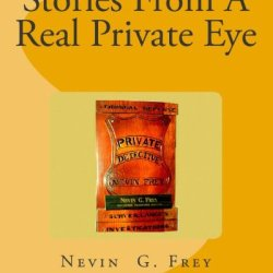 Stories From A Real Private Eye ,  Nevin G.Frey