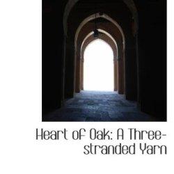 Heart Of Oak: A Three-Stranded Yarn
