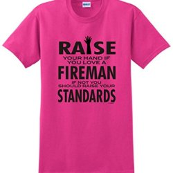 Love A Fireman If Not Raise Your Standards T-Shirt Small Heliconia