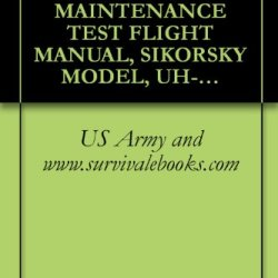 Us Army Technical Manual, Maintenance Test Flight Manual, Sikorsky Model, Uh-60Q Helicopter, Tm 1-1520-253-Mtf, 1999
