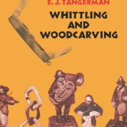 Whittling And Woodcarving (Dover Woodworking)