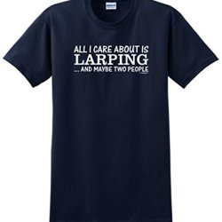 All I Care About Is Larping And Maybe Two People T-Shirt Small Navy