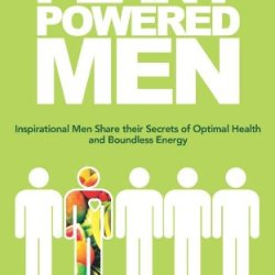 Plant-Powered Men: Inspirational Men Share Their Secrets Of Optimal Health And Boundless Energy