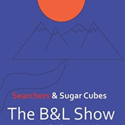 The B&L Show: Searchers & Sugar Cubes (Volume 3)
