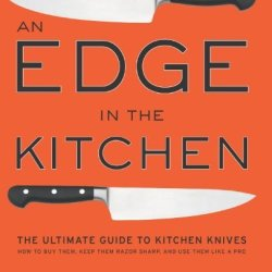 By Chad Ward An Edge In The Kitchen: The Ultimate Guide To Kitchen Knives -- How To Buy Them, Keep Them Razor Sha (5.11.2008)