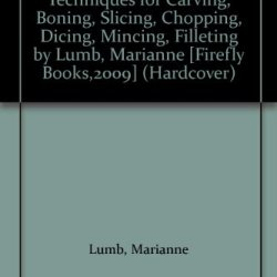 Kitchen Knife Skills Techniques For Carving, Boning, Slicing, Chopping, Dicing, Mincing, Filleting By Lumb, Marianne [Firefly Books,2009] (Hardcover)