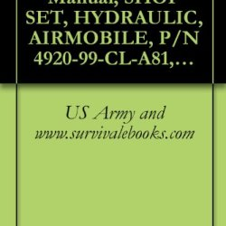 Us Army Technical Manual, Shop Set, Hydraulic, Airmobile, P/N 4920-99-Cl-A81, Nsn 4920-00-165-1454, Tm 1-4920-448-13&P, 1992
