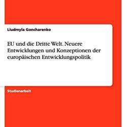 Eu Und Die Dritte Welt. Neuere Entwicklungen Und Konzeptionen Der Europäischen Entwicklungspolitik (German Edition)