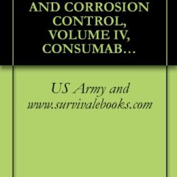 Us Army Technical Manual, Cleaning And Corrosion Control, Volume Iv, Consumable Materials And Equipment For Aircraft And Avionics, Tm 1-1500-344-23-4, 2005