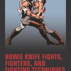 Bowie Knife Fights, Fighters And Fighting Techniques