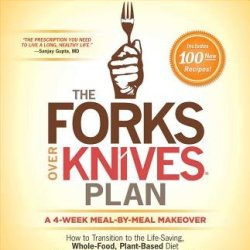 The Forks Over Knives Plan( How To Transition To The Life-Saving Whole-Food Plant-Based Diet)[Forks Over Knives Plan][Hardcover]