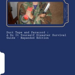 Duct Tape And Paracord - A Do It Yourself Disaster Survival Guide