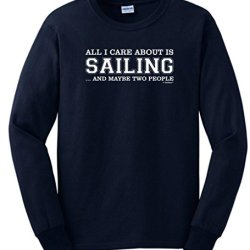 All I Care About Is Sailing And Maybe Two People Long Sleeve T-Shirt Large Navy