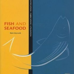 Kitchen Pro Series: Guide To Fish And Seafood Identification, Fabrication And Utilization