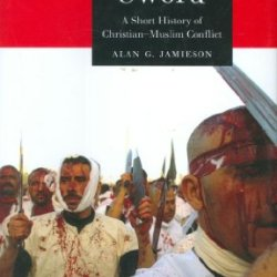 Faith And Sword: A Short History Of Christian-Muslim Conflict (Reaktion Books - Globalities)