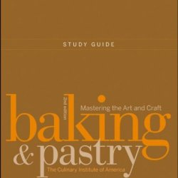 Study Guide To Accompany Baking And Pastry: Mastering The Art And Craft, Second Edition