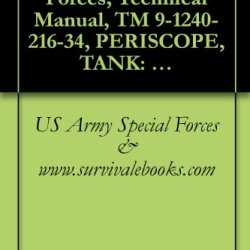 Us Army Special Forces, Technical Manual, Tm 9-1240-216-34, Periscope, Tank: M19-Old And New Configuration, (6650-00-765-2971), (1240-01-005-6035), M24-Old ... (1240-01-005-6036), 1980