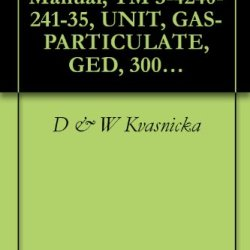 U.S. Army Technical Manual, Tm 3-4240-241-35, Unit, Gas-Particulate, Ged, 300 Cfm, Abc-M6 And Emd, 500 Cfm, 1965