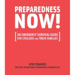 Preparedness Now!: An Emergency Survival Guide For Civilians And Their Families