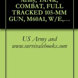Tb 9-2300-295-15-10, Army, Tank, Combat, Full Tracked 105-Mm Gun, M60A1, W/E, (2350-756-8497), Vehicle, Combat Engineer, Full Tracked: M728, W/E, (2350-795-1797); ... (Chrysler Corporation), 1972