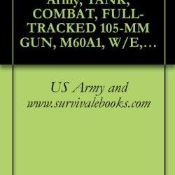 Tb 9-2300-295-15-11, Army, Tank, Combat, Full-Tracked 105-Mm Gun, M60A1, W/E, (2350-756-8497); Tank, Combat, Full-Tracked 152-Mm Gun Launcher, M60A2,W/E, ... Period -Contract Daaf03-72-C-0013 , (Chrysl