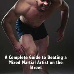 Out Of The Cage: A Complete Guide To Beating A Mixed Martial Artist On The Street