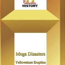 History -   Mega Disasters : Yellowstone Eruption