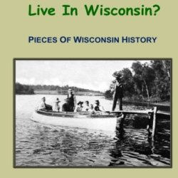 Did Adam And Eve Live In Wisconsin?: Pieces Of Wisconsin History