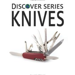 Knives: Discover Series Picture Book For Children