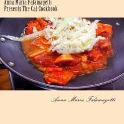 Anna Maria Falamagetti Presents The Cat Cookbook: (And Tips For Better Living)