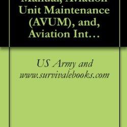 Us Army Technical Manual, Aviation Unit Maintenance (Avum), And, Aviation Intermediate Maintenance (Avim) Manual, For, General Aircraft Maintenance, (Maintenance ... Volume 3, Tm 1-1500-204-23-3, 2006