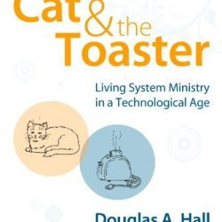 The Cat And The Toaster: Living System Ministry In A Technological Age (Urban Voice)