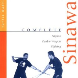 Complete Sinawali: Filipino Double-Weapon Fighting (Complete Martial Arts)